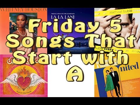 Friday 5: Songs that Start with A