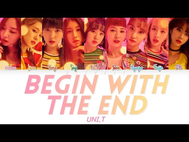 UNI.T - Begin With The End (?? ?? ??) Color Coded Lyrics HAN/ROM/ENG