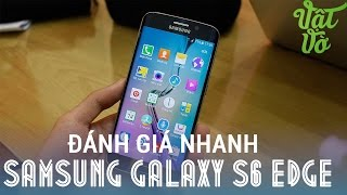 [Review dạo] Đánh giá Samsung Galaxy S6 Edge bản chính thức đầu tiên tại Việt Nam