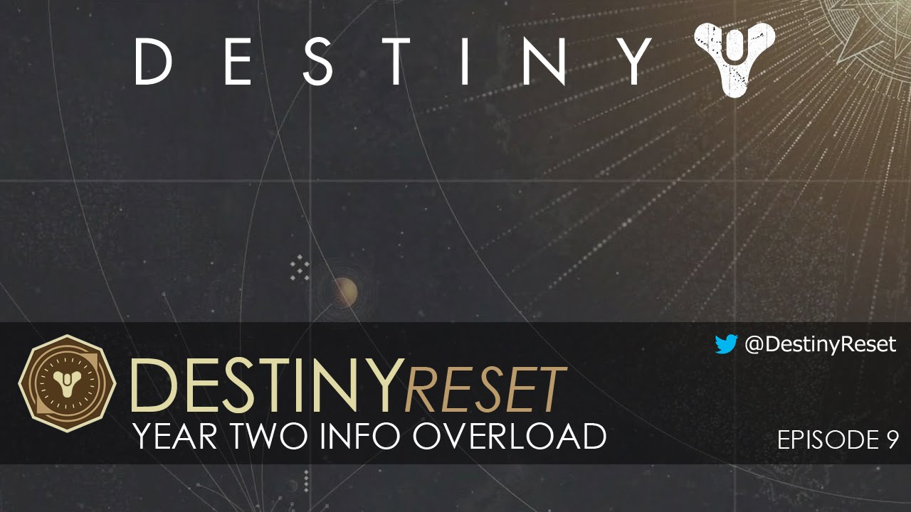 Destiny reset episode 9 year two info overload youtube