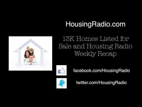 13K Homes Listed For Sale and Housing Radio Update