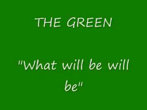 ''What will be will be'' - THE GREEN