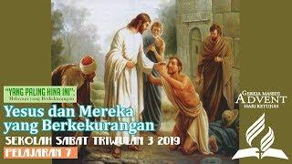 Sekolah Sabat Dewasa Triwulan 3 2019 Pelajaran 7 Yesus dan Mereka yang Berkekurangan (ASI)