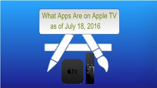 What Apps are on Apple TV 4 as of July 18, 2016