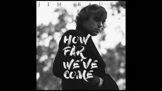 Jim Bauer - How Far We've Come