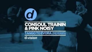 Consoul Trainin & Pink Noisy - Tango To Evora (Club Mix)