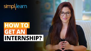 How To Get An Internship?   Internship Tips For College Students   Internships Strategy  Simplilearn