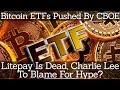 Crypto News CBOE Push For Bitcion ETFS Litepay Is Dead Charlie Lee To Blame For Hype mp3