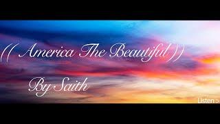 ((America The Beautiful)) ~ By Saith ~ Lyrics written by Katharine Lee Bates