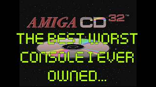The Amiga CD32 - The Best Worst Console I Ever Owned
