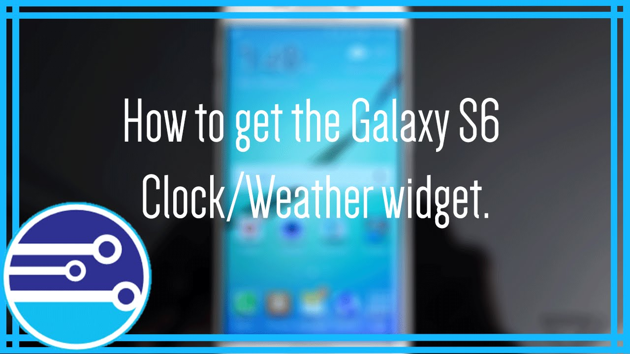How To Get The Galaxy S6 Clock Weather Widget Youtube
