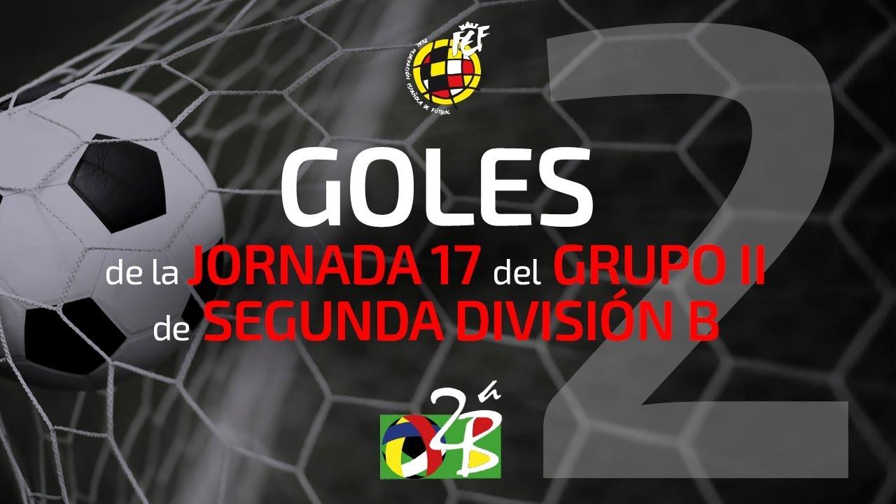 Goles Segunda B Grupo 2 Jornada 17 17/18 - YouTube