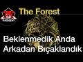Beklenmedik Anda Arkadan Bıçaklandık-The Forest Bölüm 1
