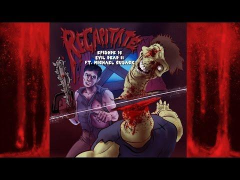Recapitate EP 16 - Evil Dead 2 Ft. Michael Cusack