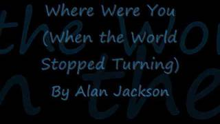 Where Were You (When the World Stopped Turning) by Alan Jackson - Lyrics