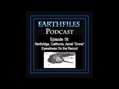 "Earthfiles Podcast #18: Northridge, California, Aerial ""Drone"" Eyewitness On the Record"