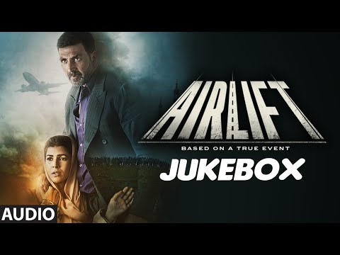AIRLIFT Full Audio Songs (JUKEBOX) | Akshay Kumar, Nimrat Kaur | T-Series Mp3