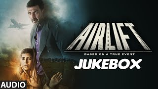 AIRLIFT Full Audio Songs (JUKEBOX) | Akshay Kumar, Nimrat Kaur | T-Series