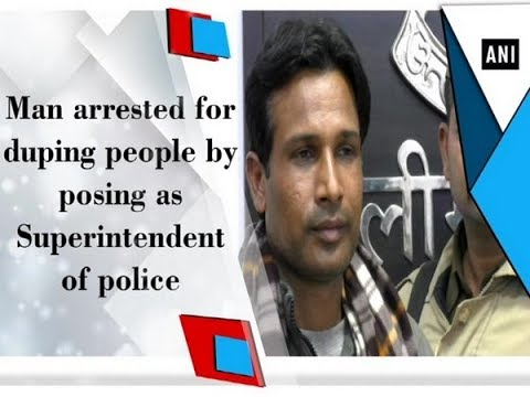 Man arrested for duping people by posing as Superintendent of police - Uttar Pradesh News