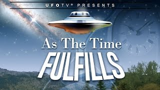 UFOTV Presents AS THE TIME FULFILLS – The Plejaren Prophecies