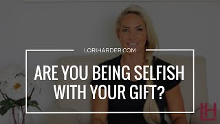Are You Being Selfish with Your Gift or Message?