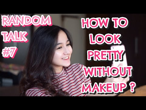 RANDOMTALK #7 : HOW TO LOOK PRETTY WITHOUT MAKEUP?? [BAHASA]