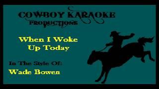 Wade Bowen - When I Woke Up Today (Karaoke)