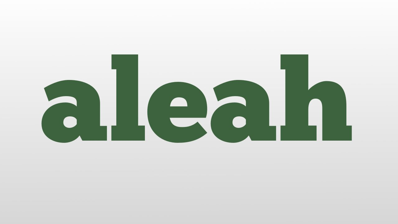 Aleah Meaning And Pronunciation Youtube