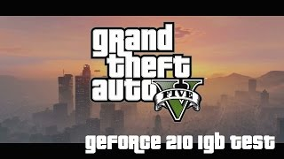 Grand Theft Auto 5 running on GeForce 210 1GB