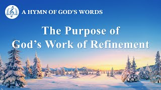 """The Purpose of God's Work of Refinement"" 