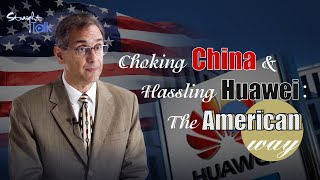 Choking China and hassling Huawei: The American way