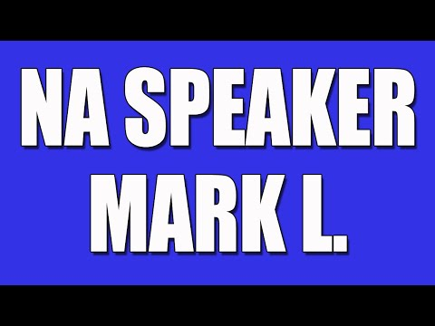 NA Speaker  Mark L.  Narcotics Anonymous Speaker