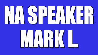 NA Speaker - Mark L.