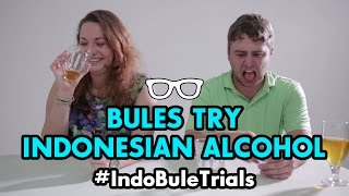 #IndoBuleTrials: Bules Try Indonesian Alcohol