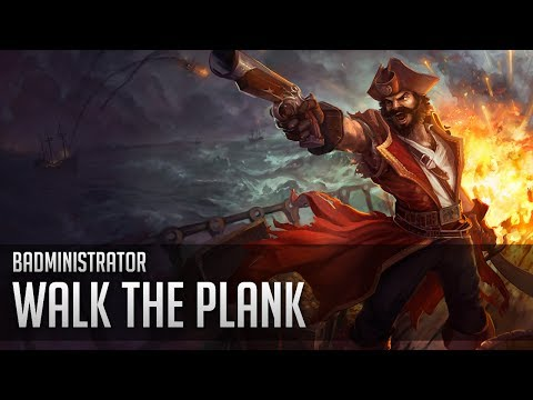 Badministrator - Walk the Plank (Gangplank tribute)