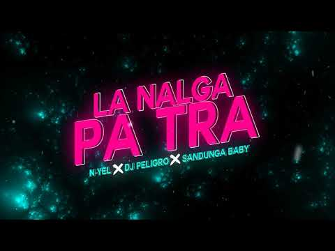 La Nalga Pa Tra - Dj Peligro ✘ Sandunga Baby ✘  N-yel