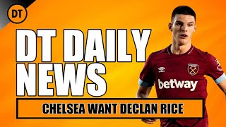 DT DAILY | THE UK IS IN LOCKDOWN & CHELSEA WANT DECLAN RICE