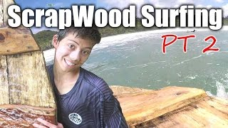 SCRAPWOOD Surfing Part 2