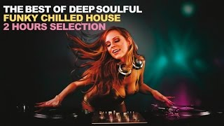 Baixar THE BEST OF DEEP SOULFUL - Funky Chilled House 2 Hours Selection