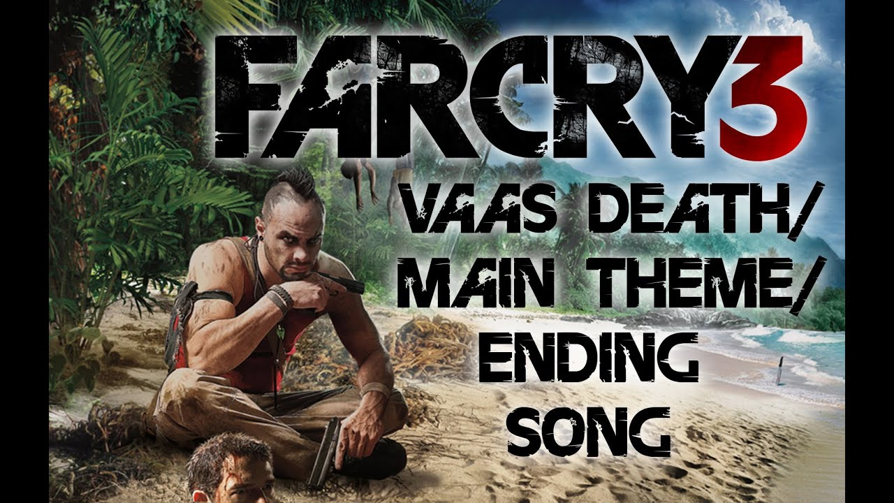 Farcry 3 Soundtrack Main Theme Vaas Death Scene Ending By Brian