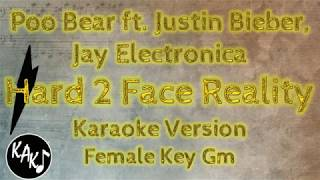 Poo Bear - Hard 2 Face Reality ft Justin Bieber, Jay Electronica Karaoke Lyrics Female Key Gm