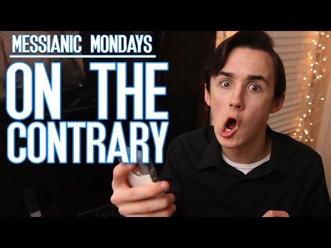 """On The Contrary"" - Messianic Mondays"
