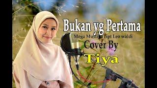 Download lagu BUKAN YANG PERTAMA (Mega Mustika) - TIYA (Dangdut Cover)