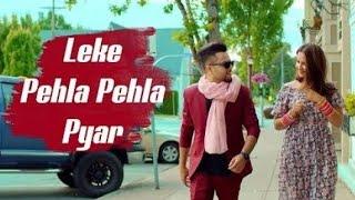 Full Vedio Song : Leke Pehla Pehla Pyar | Vicky Singh ,Akhil | New Song Of 2019