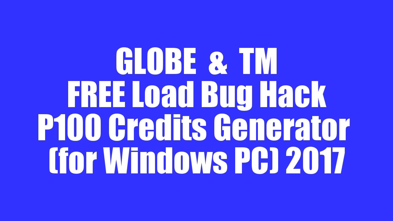 LATEST] Globe TM FREE Load Bug Hack 2017 P100 Credits