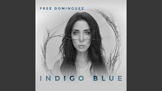 Provided to YouTube by TuneCore Indigo Blue · Free Dominguez Indigo...