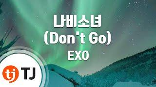 Don't Go 나비소녀_EXO 엑소_TJ노래방 (Karaoke/lyrics/romanization/KOREAN)