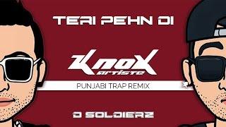 Teri Pehn Di (KnoX Artiste Punjabi Trap Remix) (Official) - D Soldierz