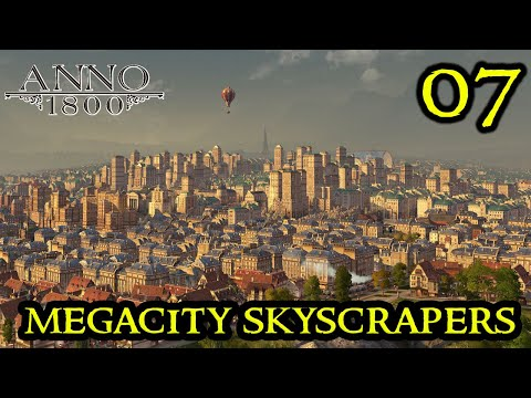 Anno 1800 HIGH LIFE  MASSIVE SKYLINE || SKYSCRAPERS || NEW DLC City Builder Strategy || Part 07