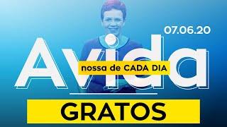 Gratos / A Vida Nossa de Cada Dia - 07/06/2020